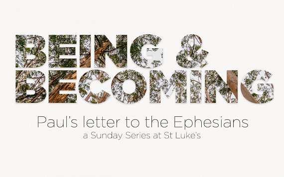 Being & Becoming: Ephesians Series