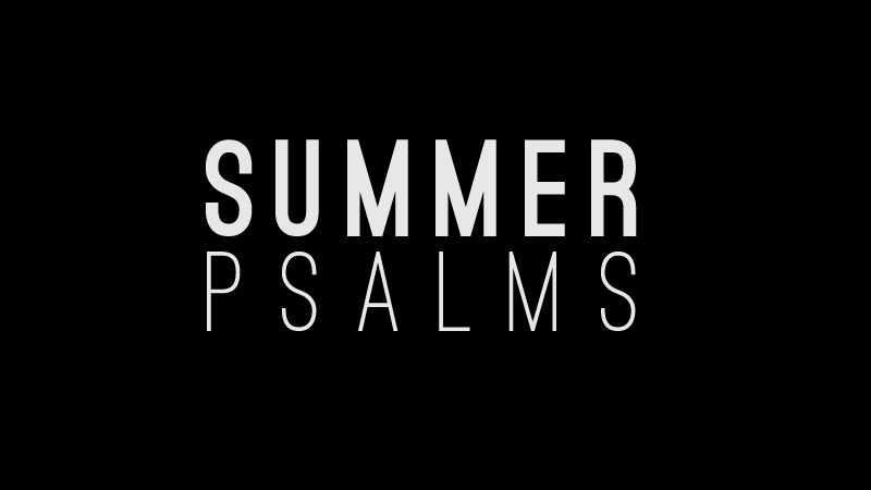 Summer Psalms Series