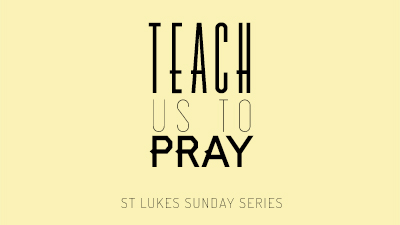 Teach Us To Pray Series